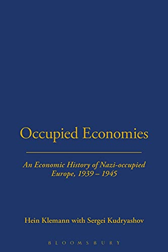 Occupied Economies An Economic History of Nazi-Occupied Europe, 1939-1945: Europe Under the ...