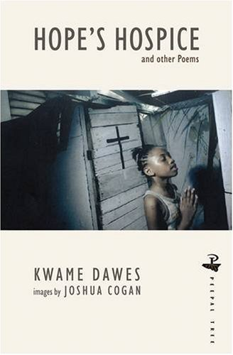 Hope s Hospice: and Other Poems (Paperback): Kwame Dawes, Joshua