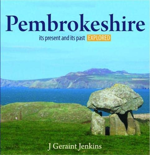 Pembrokeshire - Its Present and its Past Explored (Compact Wales): Jenkins, J.Geraint