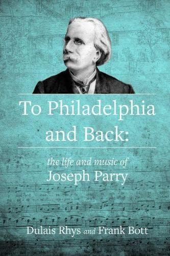 9781845273026: To Philadelphia and Back - The Life and Music of Joseph Parry