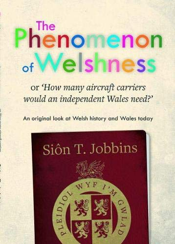 9781845273118: Phenomenon of Welshness, The - Or, 'How Many Aircraft Carriers Would an Independent Wales Need?'