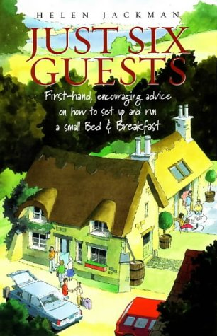 9781845280062: Just Six Guests: First-hand, Encouraging Advice on How to Set Up and Run a Small Bed and Breakfast