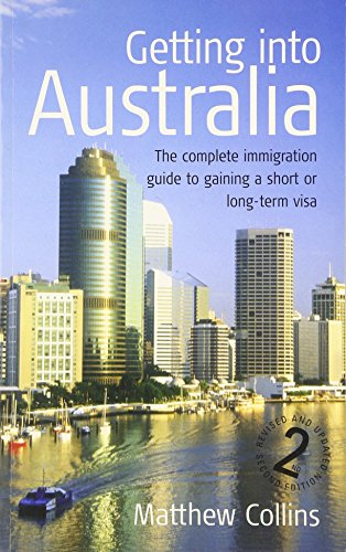 9781845280116: Getting into Australia: The Complete Immigration Guide to Gaining a Short or Long-term Visa