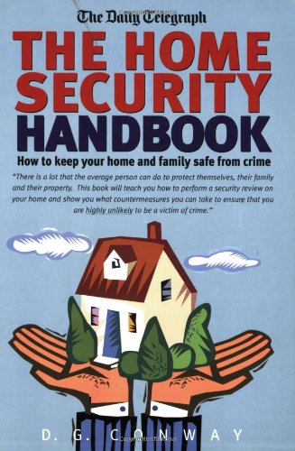 The Home Security Handbook: How to Keep Your Home and Family Safe from Crime: Conway, D.G.