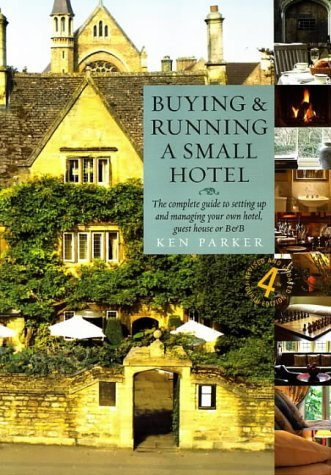 9781845280253: Buying & Running A Small Hotel 4e: The Complete Guide to Setting Up and Managing Your Own Hotel, Guest House or B and B