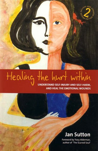 9781845280369: Healing The Hurt Within 2nd Ed: Understand Self-Injury and Self-Harm, and Heal the Emotional Wounds