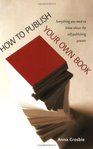 9781845281069: How to Publish Your Own Book: Everything You Need to Know About the Self-publishing Process (How to)
