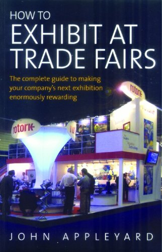 How to Exhibit at Trade Fairs: The Complete Guide to Making Your Company's Next Exhibition ...