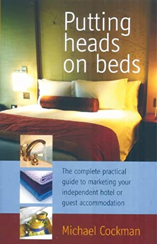 9781845281175: Putting Heads On Beds: The Complete Practical Guide to Marketing Your Independent Hotel or Guest Accommodation