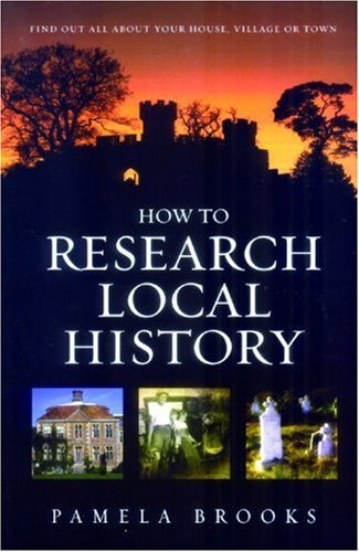 9781845281298: How to Research Local History: Find Out About Your House, Village or Town