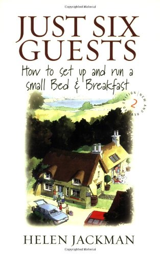 9781845281366: Just Six Guests: How to set up and run a small Bed & Breakfast