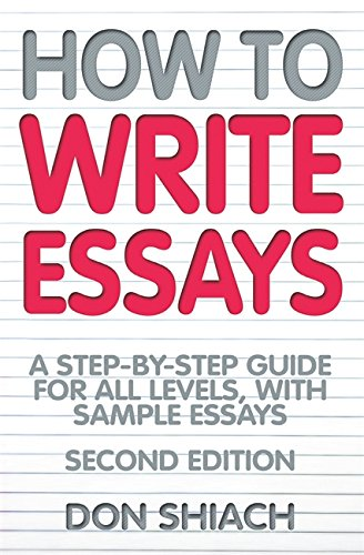 How to Write Essays: A step-by-step guide: Don Shiach