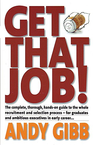 Get That Job! : The Complete, Thorough,: Gibb, Andy