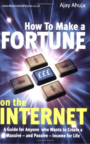 9781845282073: How to Make a Fortune on the Internet: A Guide for Anyone Who Wants to Create a Massive - and Passive - Income for Life