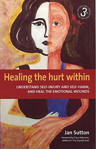 9781845282264: Healing the Hurt Within: 3rd edition: Understand Self-injury and Self-harm, and Heal the Emotional Wounds