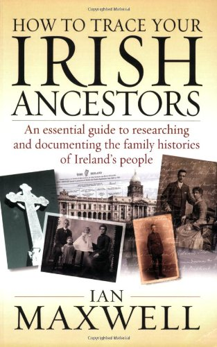 How to Trace Your Irish Ancestors (How to): Ian Maxwell