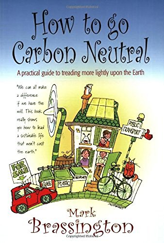 9781845282509: How to Go Carbon Neutral: A Practical Guide to Treading More Lightly upon the Earth