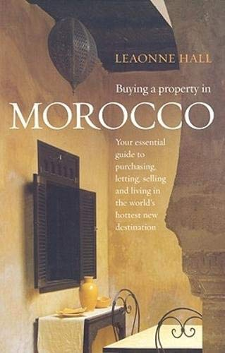 9781845282653: Buying A Property In Morocco: Your Essential Guide to Purchasing, Letting, Selling and Living in the World's Hottest New Destination