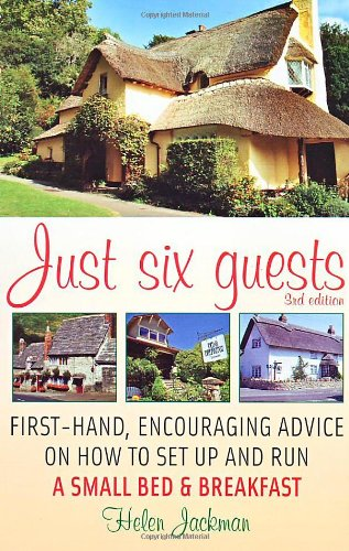 9781845282790: Just Six Guests, 3rd edition. First-hand, encouraging advice on how to set up and run a small bed & breakfast