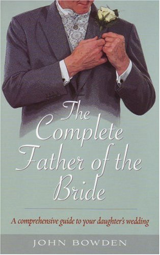 The Complete Father of the Bride -: John Bowden