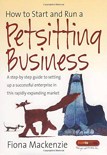 9781845282899: How to Start and Run a Petsitting Business: A Step-by-step Guide to Setting Up a Successful Enterprise in This Rapidly Expanding Market (How to Books)