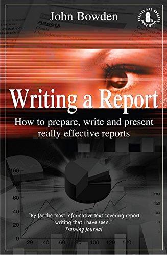 Writing a Report: How to Prepare, Write: Bowden, John