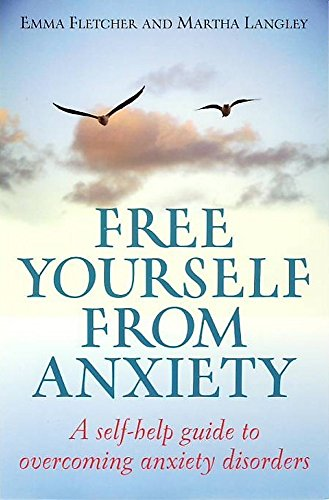 Free Yourself From Anxiety: A self-help guide to overcoming anxiety disorders: Fletcher, Emma