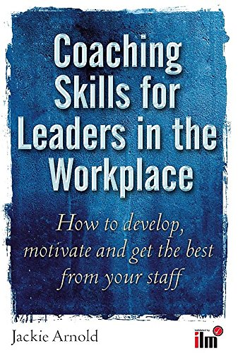 9781845283186: Coaching Skills for Leaders in the Workplace: How to Develop, Motivate and Get the Best from Your Staff