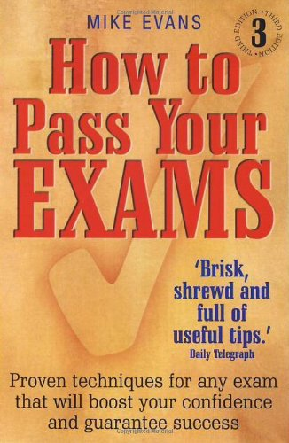 How To Pass Your Exams: Proven techniques: Mike Evans