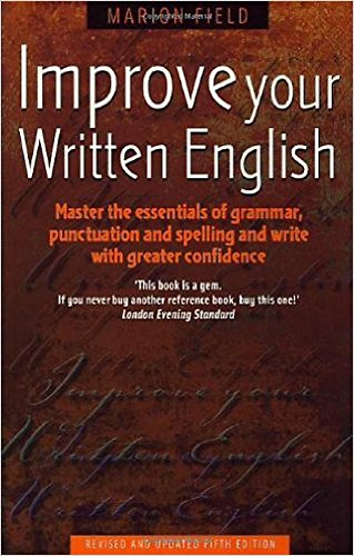 9781845283315: Improve Your Written English: Master the Essentials of Grammar, Punctuation and Spelling and Write with Greater Confidence (How to)