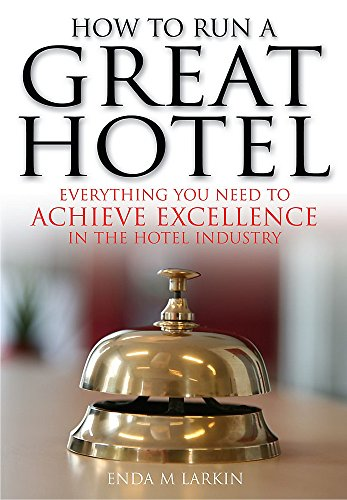 9781845283469: How to Run a Great Hotel: Everything you need to achieve excellence in the hotel industry