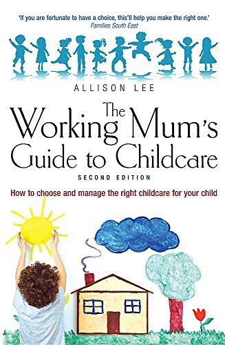 9781845283780: The Working Mum's Guide to Childcare: How to Choose and Manage the Right Childcare for Your Child