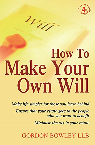 How To Make Your Own Will, 4th Ed: Bowley, Gordon