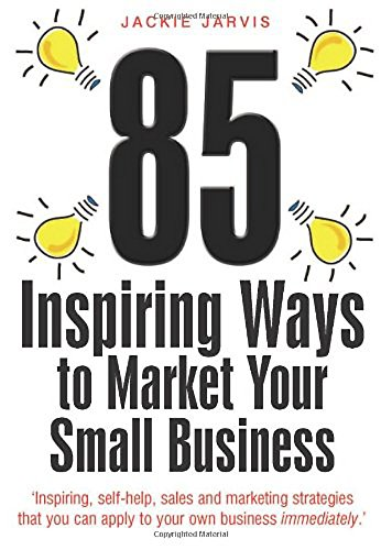 85 Inspiring Ways to Market Your Small: Jarvis, Jackie