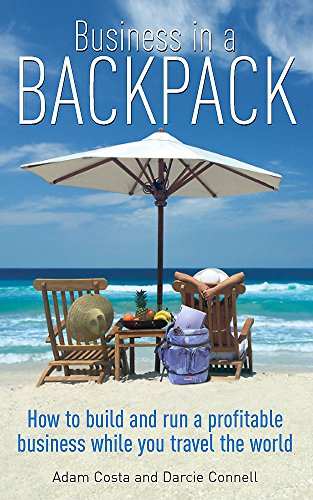 9781845284046: Business in a Backpack: How to Build and Run a Profitable Business While You Travel the World