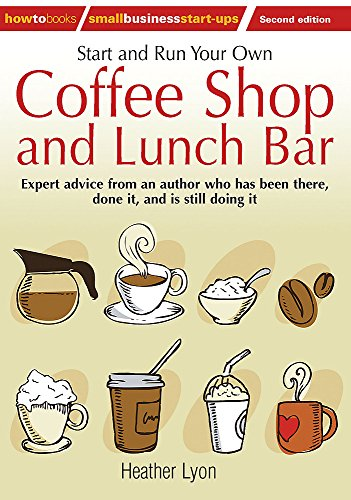 9781845284244: Start and Run Your Own Coffee Shop and Lunch Bar: Expert Advice from an Author Who Has Been There, Done It, and Is Stll Doing It (How to Small Business Start-Ups)