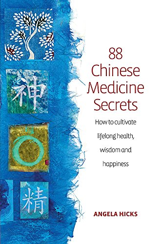 9781845284305: 88 Chinese Medicine Secrets: How to Cultivate Lifelong Health, Wisdom and Happiness. Angela Hicks