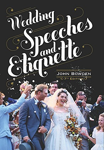 Wedding Speeches and Etiquette: How to Face: Bowden, John