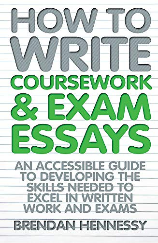 9781845284404: How to Write Coursework and Exam Essays: An Accessible Guide to Developing the Skills Needed to Excel in Written Work and Exams. Brendan Hennessy