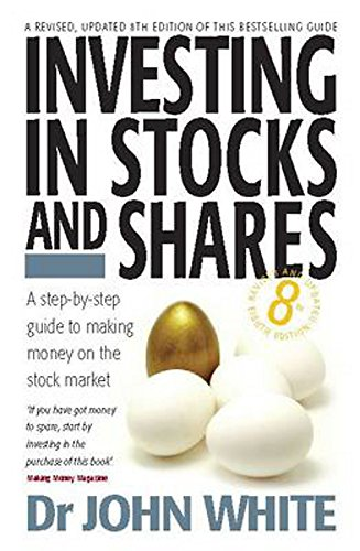 Investing in Stocks and Shares: 8th edition: White, Dr John