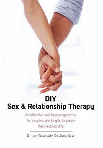 DIY Sex & Relationship Therapy: An Effective Self-Help Programme for Couples Wanting to Improve...