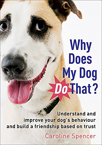 9781845285104: Why Does My Dog Do That?: Understand and Improve Your Dog's Behaviour and Build a Friendship Based on Trust
