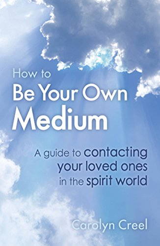 9781845285166: How To Be Your Own Medium: A Guide to Contacting Your Loved Ones in the Spirit World