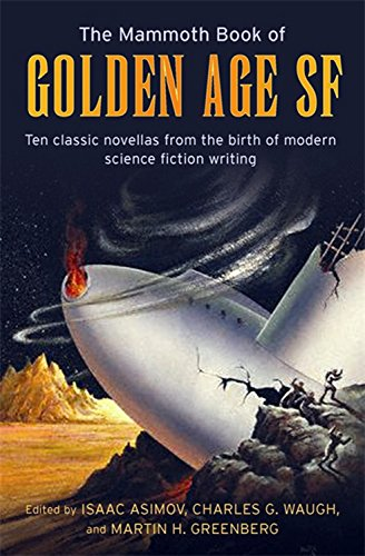 The Mammoth Book of Golden Age: Ten Classic Stories from the Birth of Modern Science Fiction Writing (Mammoth Books) (9781845290962) by isaac-asimov-charles-waugh-mar
