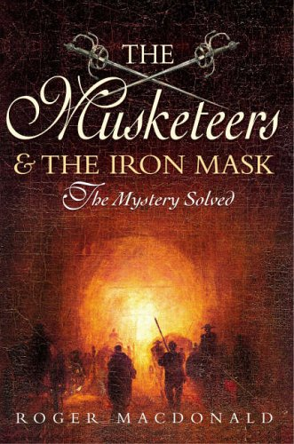 9781845291013: The Man in the Iron Mask: The True Story of the Most Famous Prisoner in History And the Four Musketeers