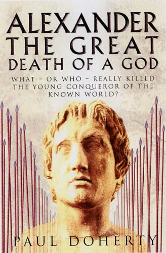 9781845291563: Alexander the Great: The Death of a God: What - or Who - Really Killed the Young Conqueror of the Known World?