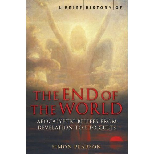 9781845291600: A Brief History of the End of the World: Apocalyptic Beliefs From Revelation to Eco-Disaster