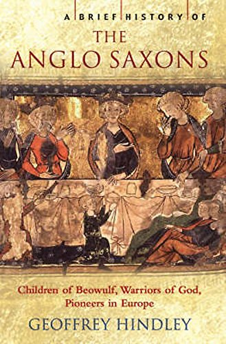 A Brief History of the Anglo-Saxons (Brief Histories): Hindley, Geoffrey