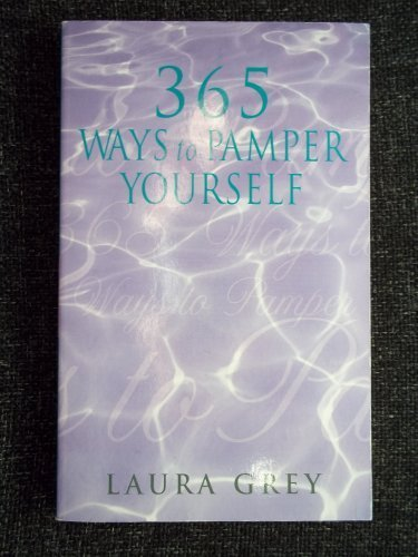 365 Ways to Pamper Yourself: Grey, Laura