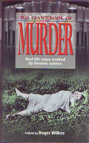 The Giant Book of Murder: Real Life Cases Cracked By Forensic Science